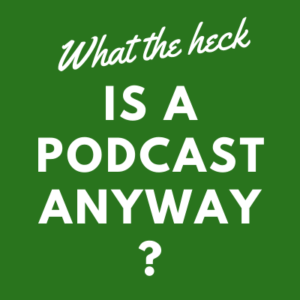 What's A Podcast